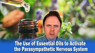 The Use of Essential Oils to Activate the Parasympathetic Nervous System