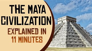 The Maya Civilization Explained In 11 Minutes