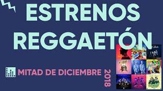 Estrenos Reggaeton - Mitad de Diciembre 2018