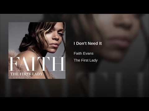 I DONT NEED IT  - FAITH EVANS  .......