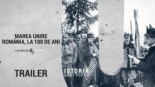 "TRAILER ""Marea Unire – România, la 100 de ani"""