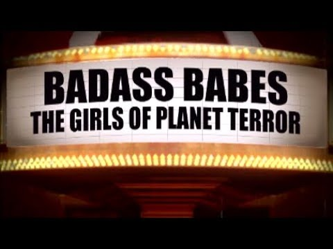 Badass Babes - The Girls Of Planet Terror - First Special Feature From 2007 Movie Planet Terror