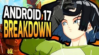 Android 17 Breakdown  — Dragon Ball FighterZ Tips & Tricks