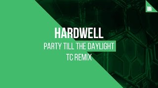 (Hardwell - Party Till The Daylight (TC Remix