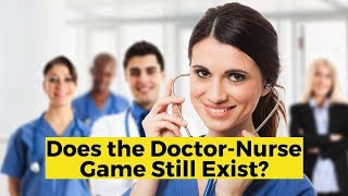 View the video Does the Doctor-Nurse Game Still Exist?