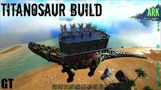 Titanosaur BASE BUILD   Titan Vs 120 Wild Giga   ARK: Survival Evolved