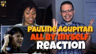 Pauline Agupitan   All By My Self | REACTION