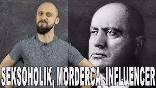 Seksoholik, morderca, influencer – Benito Mussolini. Historia Bez Cenzury
