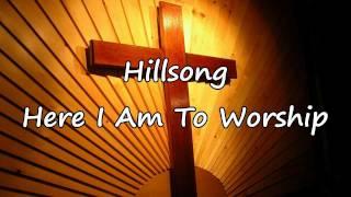 Hillsong - Here I Am To Worship [with lyrics]