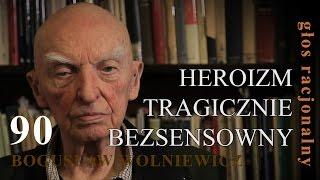 Bogusław Wolniewicz 90 HEROIZM TRAGICZNIE BEZSENSOWNY
