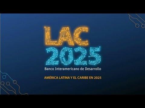 LAC 2025: ¿cómo será el futuro de América Latina y el Caribe hacia el 2025?