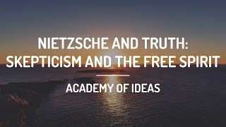 Nietzsche And Truth: Skepticism And The Free Spirit