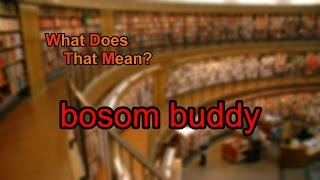 What does bosom buddy mean?