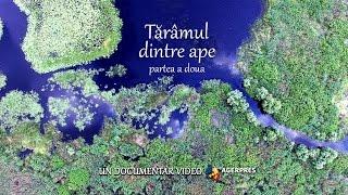 Documentar video: Tărâmul dintre ape - Partea a doua
