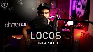 León Larregui - Locos | Cover Christianvib