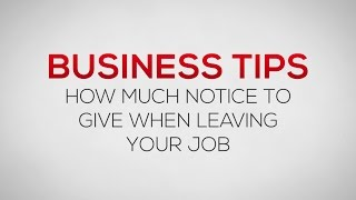 How Much Notice to Give When Leaving Your Job | Business Tips