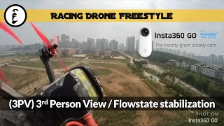 Insta360 GO on Race Drone - 3PV (3rd Person View) Flight Footage / flowstate stabilization