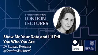 OII London Lecture: Show Me Your Data and I'll Tell You Who You Are
