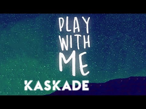 Play With Me - Kaskade