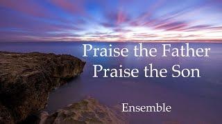 "Ensemble -  ""Praise the Father, Praise the Son"""