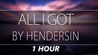 Hendersin - All I got [1 HOUR]