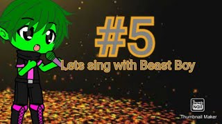 Lets sing with Beast Boy #5 (I warned myself)