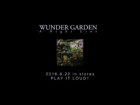 "WUNDER GARDEN ""A Night Line"" (PV)"