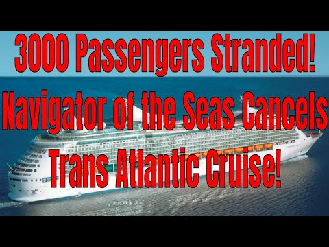 Navigator of the Seas Trans Atlantic Cruise Cancelled 3000 Passengers Stranded!