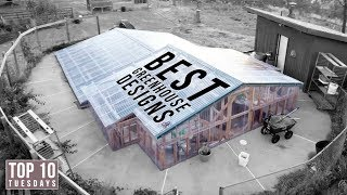 Top 10 Best Greenhouse Designs | Top 10 Tuesdays