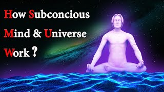 How Subconscious Mind & Universe Work ?
