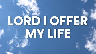 Lord I Offer My Life (Lyric Video)
