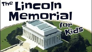 The Lincoln Memorial for Kids