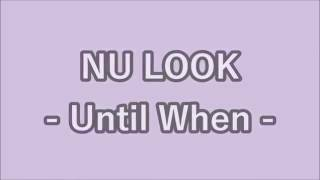 UNTIL WHEN [ NU LOOk] !!!