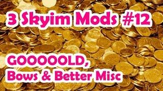 3 Skyrim Mods #12: Gold, Bows & Better Misc