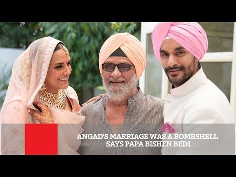 Angad's Marriage Was A Bombshell Says Papa Bishen Bedi