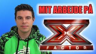 Mit arbejde på X Factor