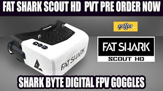 FAT SHARK SCOUT HD SHARK BYTE FPV GOGGLES - PRE ORDER NOW PVT $250