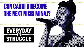 Can Cardi B Become the Next Nicki Minaj? | Everyday Struggle