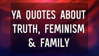 YA Quotes About Truth, Feminism & Family
