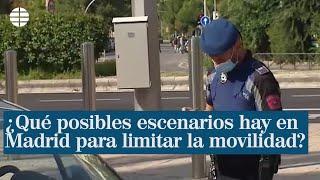 ¿Qué posibles escenarios hay en Madrid para limitar la movilidad?