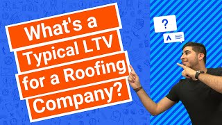 What's a Typical LTV for a Roofing Company?