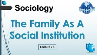 The Family As A Social Institution | Sociology (Lecture 8)
