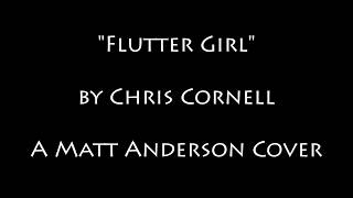 """Chris Cornell - """"Flutter Girl"""" (Cover by Matt Anderson)"""