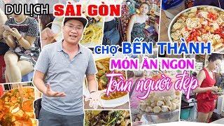 DU LỊCH SÀI GÒN | Khám phá Chợ Bến Thành ngày và đêm: Nhiều Người đẹp và Món ăn ngon