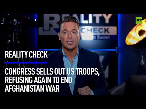 Congress Sells Out US Troops, Refusing Again To End Afghanistan War