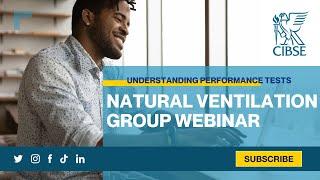 CIBSE Natural Ventilation Group Webinar - Understanding Performance Tests