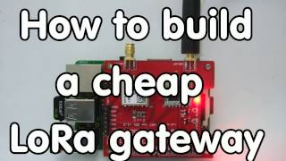 #124 Cheap LoRa Gateway: Tutorial on how to Build with one with Raspberry Pi and Dragino