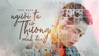 NGƯỜI TA CÓ THƯƠNG MÌNH ĐÂU ( MV ) | TRÚC NHÂN (#NTCTMD)