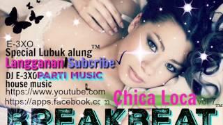 Gambar cover ☆☆ Chica Loca ☆☆ REMIX Breakbeat ♫ DJ E-3XO ♫