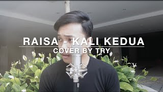 Raisa - Kali Kedua (cover By TRY)